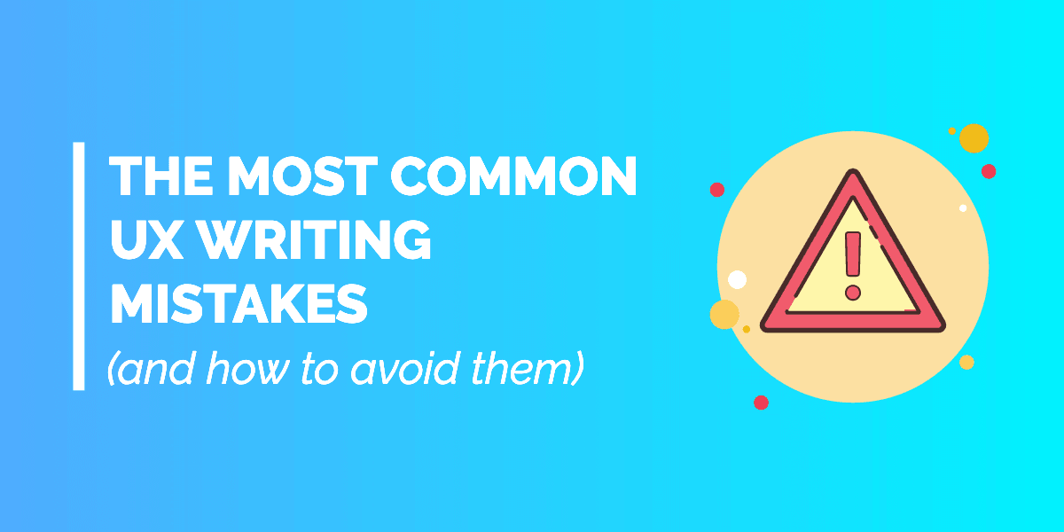 The Most Common UX Writing Mistakes (And How To Avoid Them)