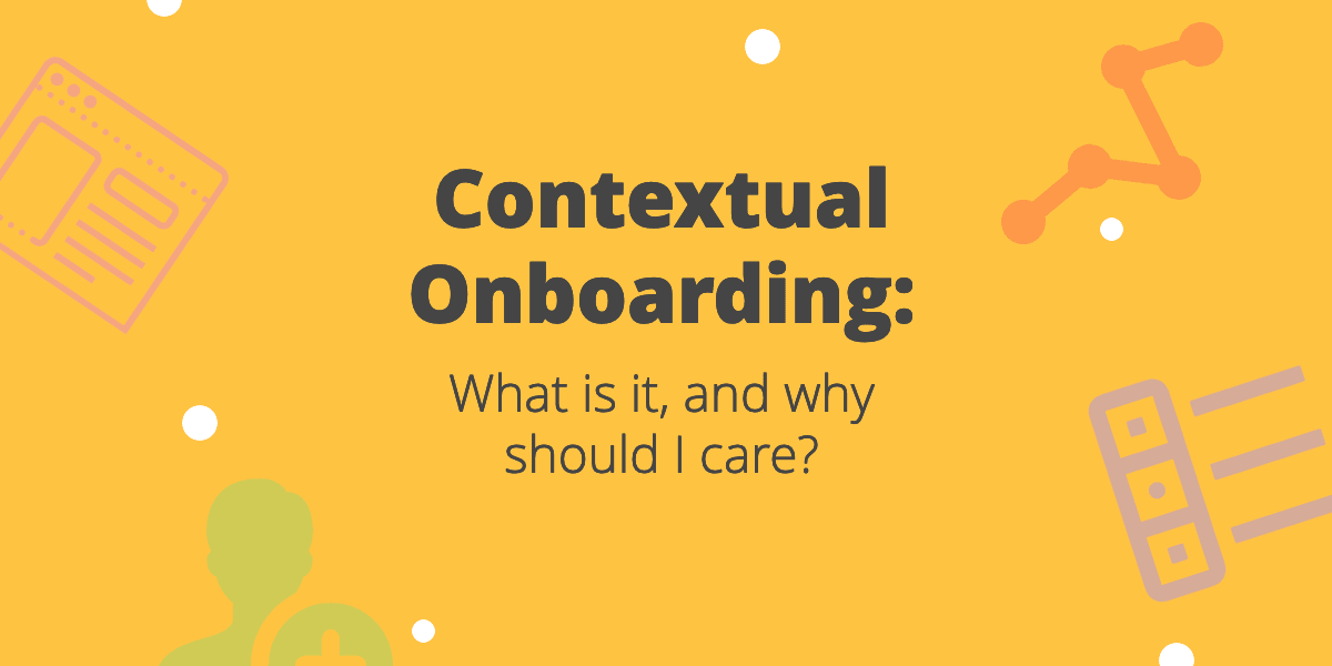 Contextual Onboarding: What is it, and Why Should I Care?