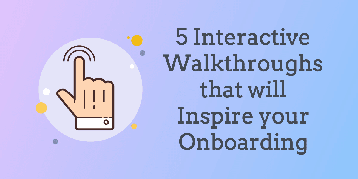5 Inspiring Interactive Walkthroughs To Reduce Time to Value