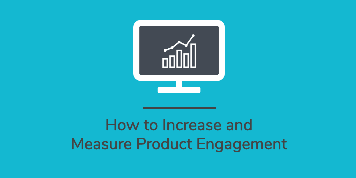 How to Increase and Measure Product Engagement