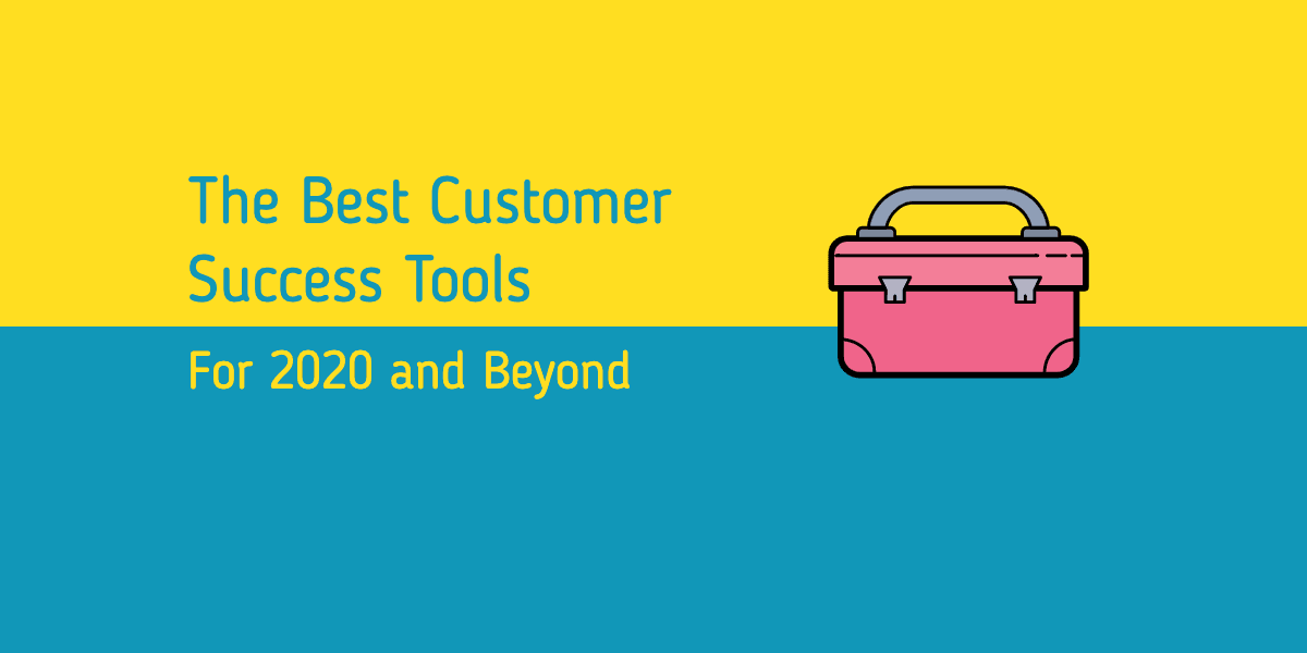 The Best Customer Success Tools for 2020 and Beyond