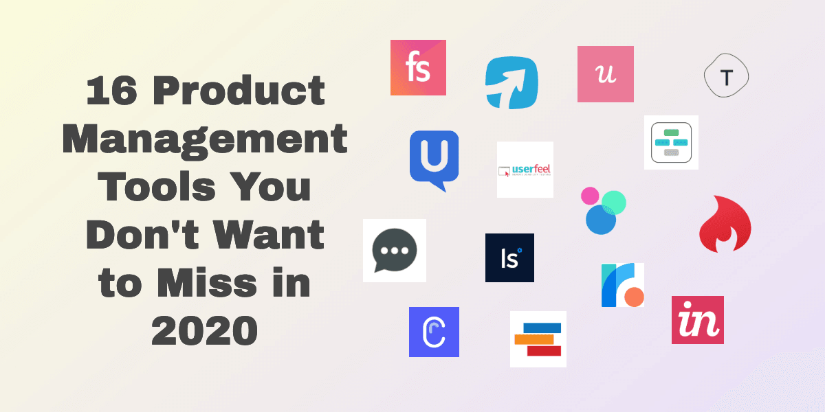 16 Product Management Tools You Don't Want to Miss in 2020