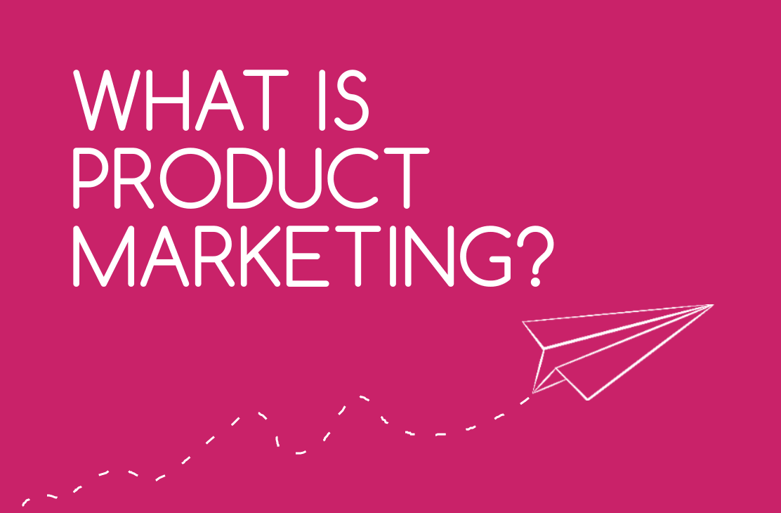 What is Product Marketing and Why Should I Care?