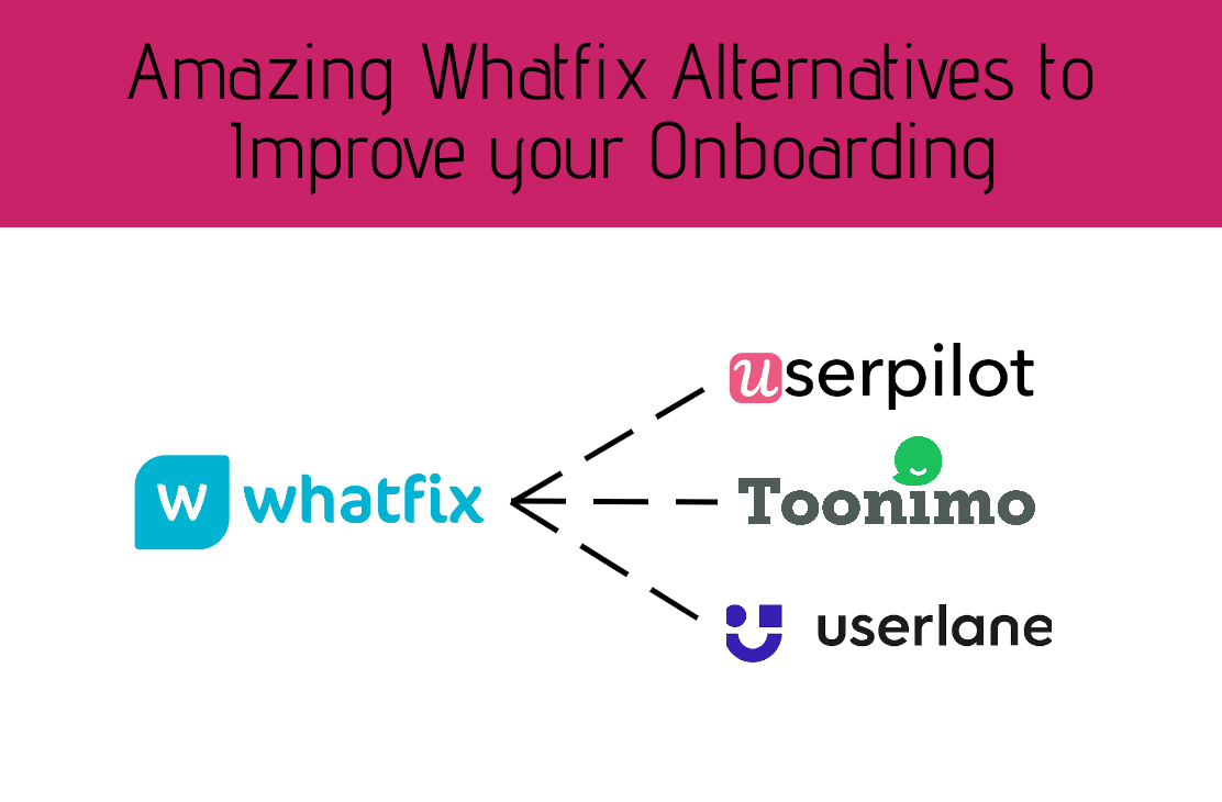 Amazing Whatfix Alternatives to Improve your Onboarding