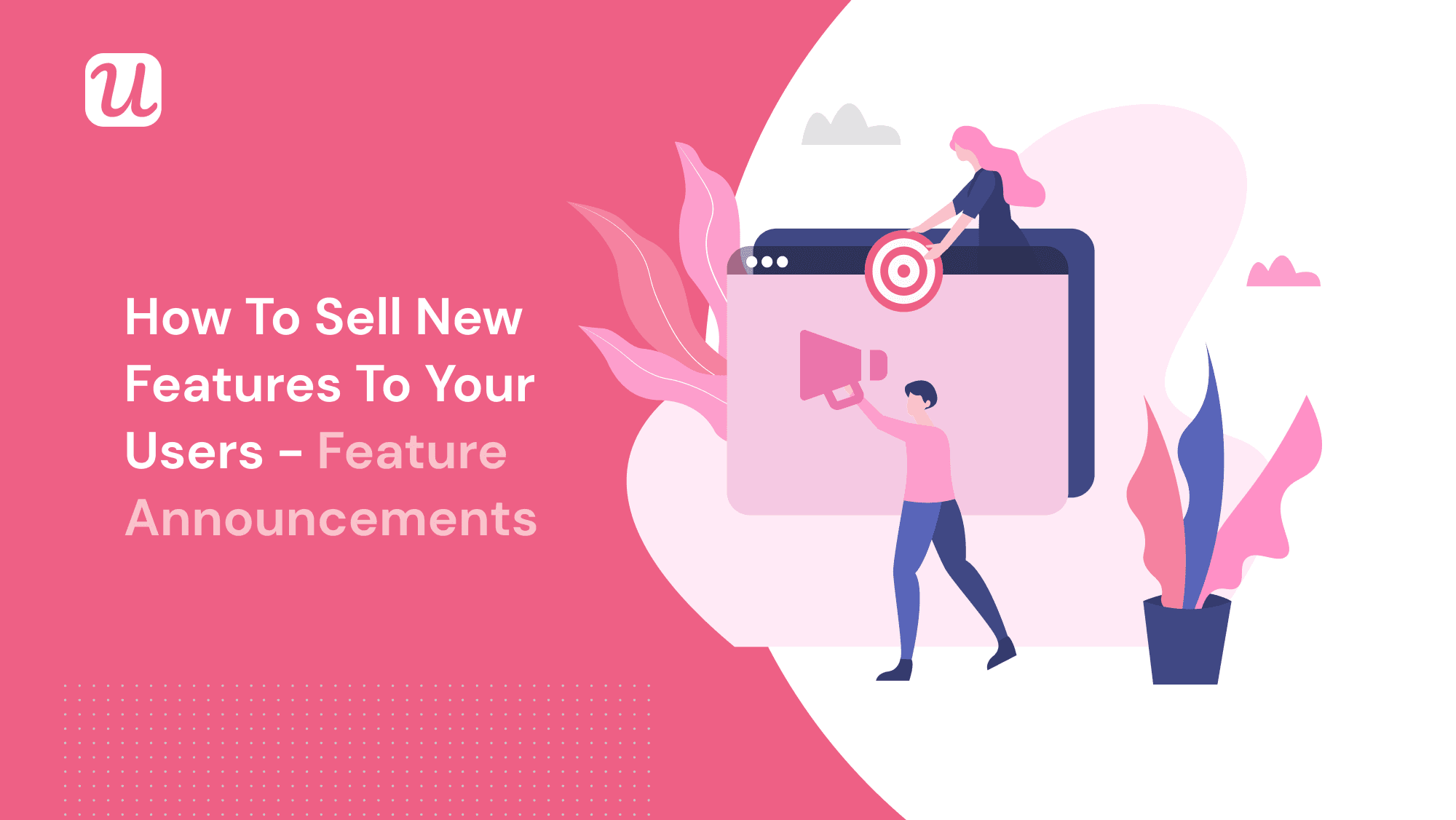 How to Sell New Features to Your Users - Feature Announcements That Skyrocket Adoption