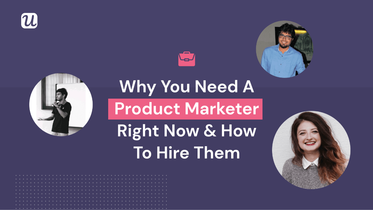 Why You Need A Product Marketer Right Now & How To Hire Them